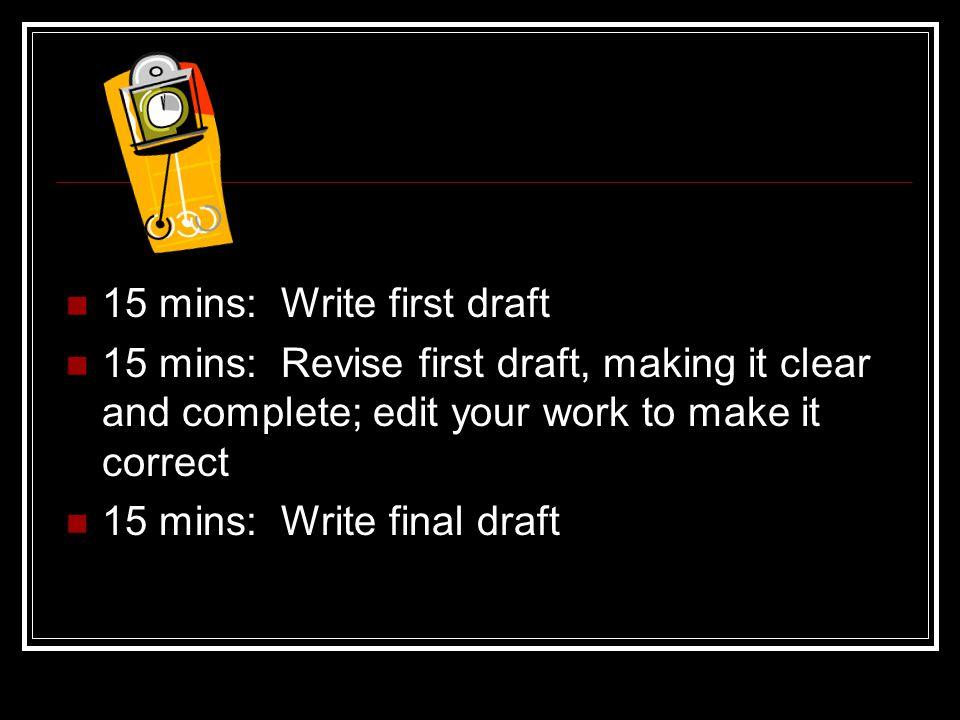 15 mins: Write first draft