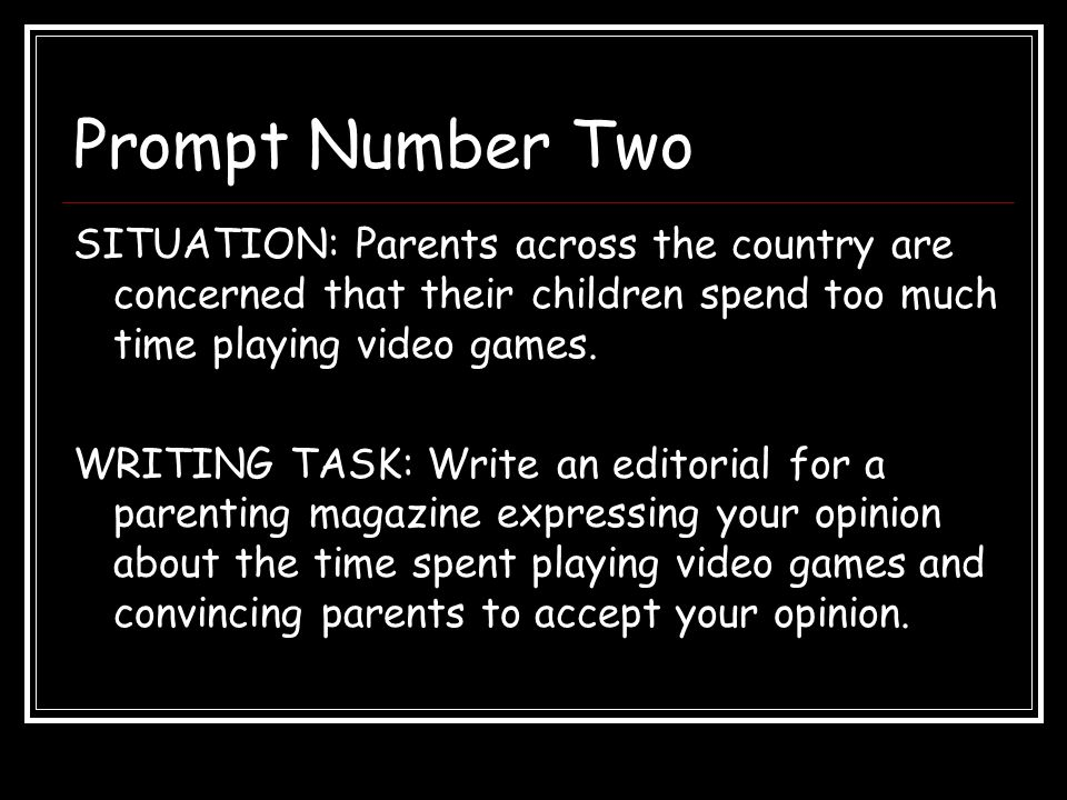 Prompt Number Two SITUATION: Parents across the country are concerned that their children spend too much time playing video games.