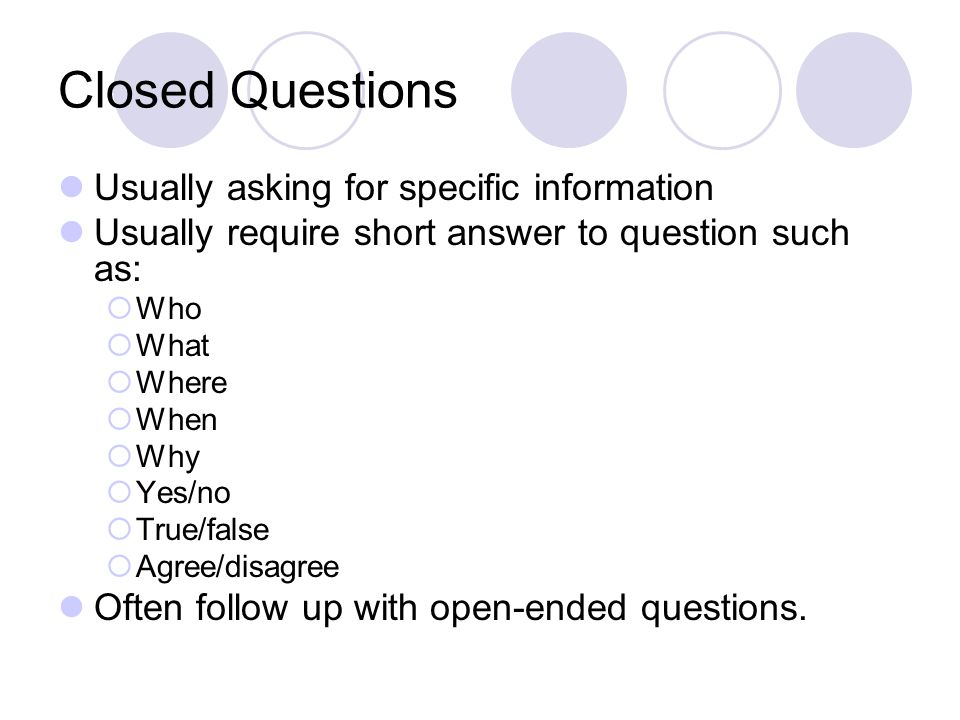 close ended an open ended questions Open-ended interview questions are those with no right or wrong answers here are tips on answering these questions plus sample questions and answers.