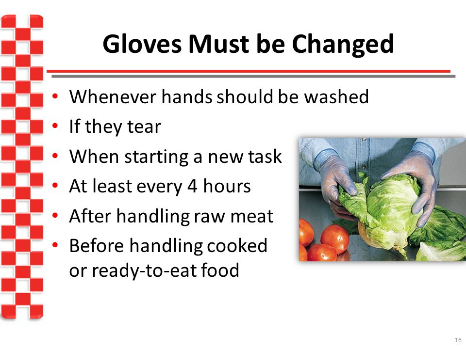 Gloves Must be Changed Whenever hands should be washed If they tear