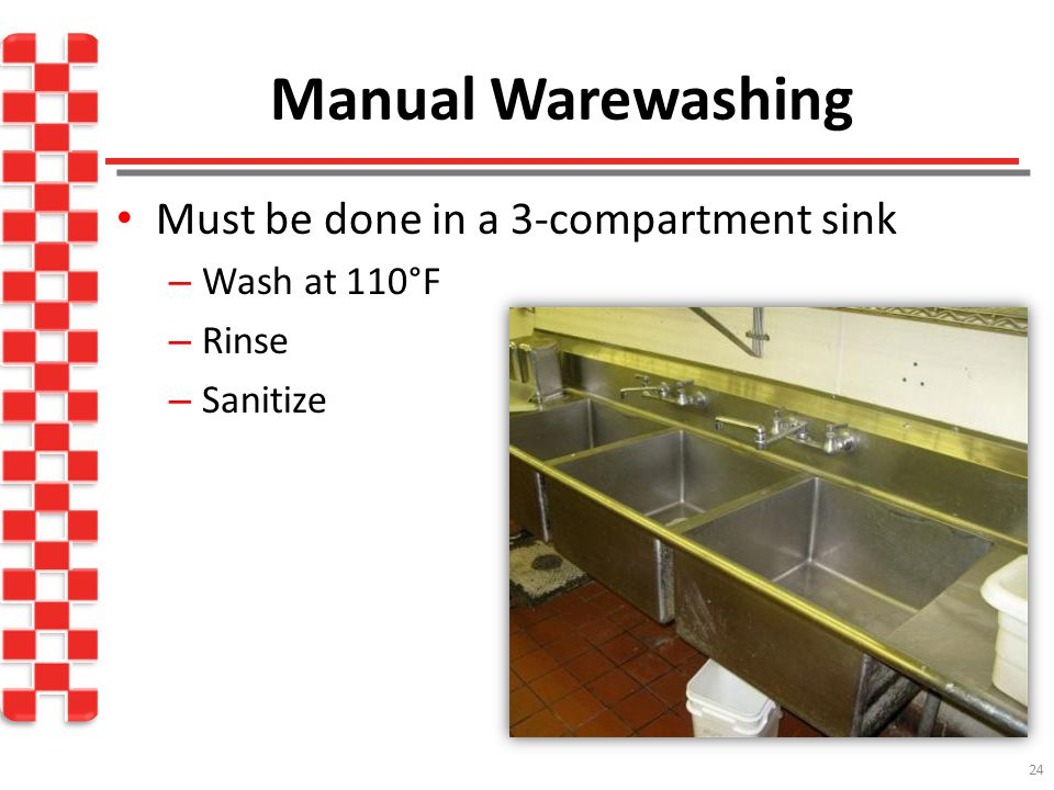 Manual Warewashing Must be done in a 3-compartment sink Wash at 110°F