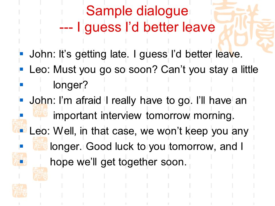 Sample dialogue --- I guess I'd better leave