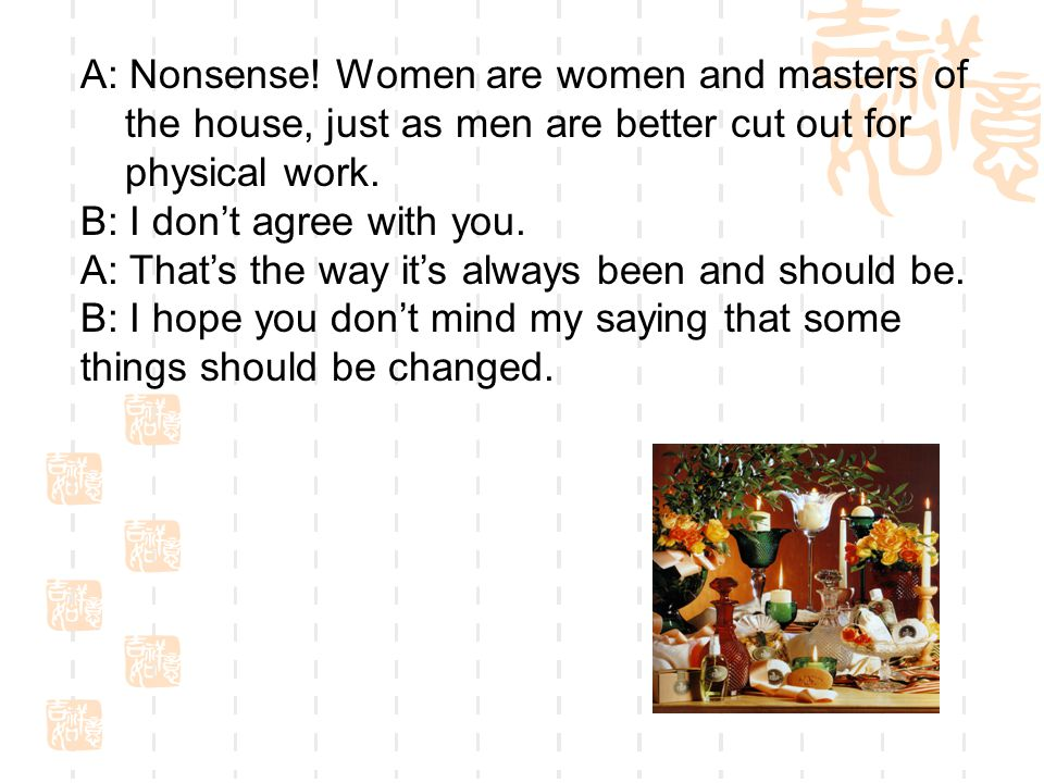 A: Nonsense! Women are women and masters of