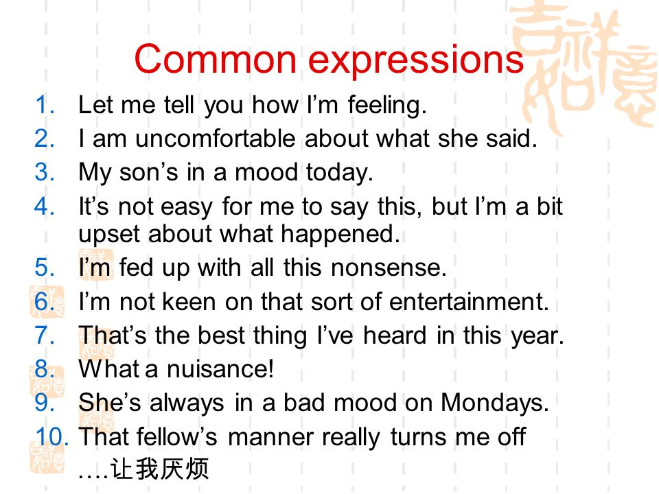 Common expressions Let me tell you how I'm feeling.