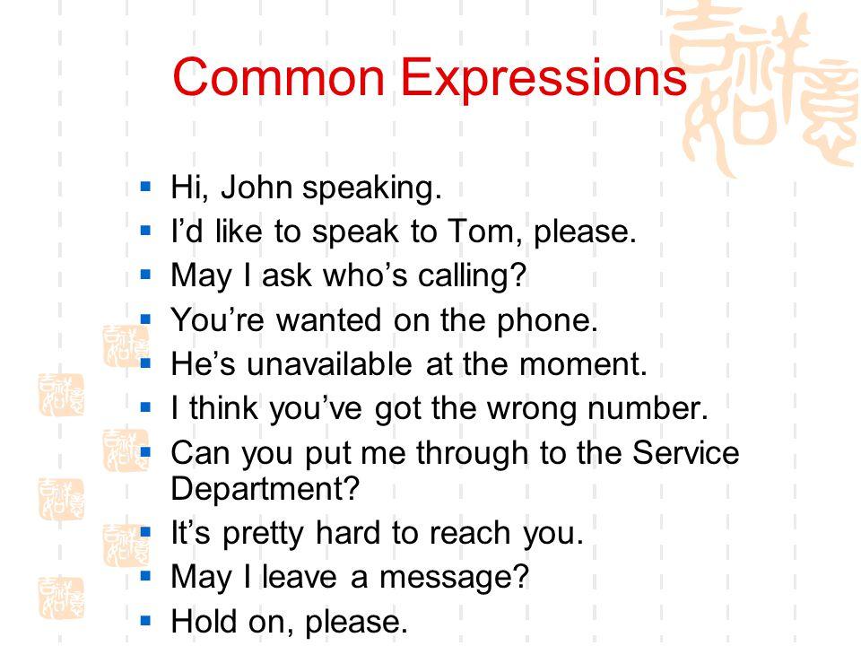 Common Expressions Hi, John speaking.