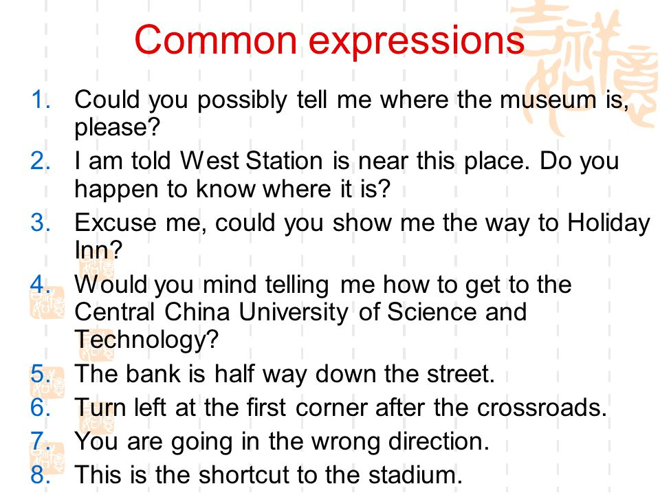 Common expressions Could you possibly tell me where the museum is, please