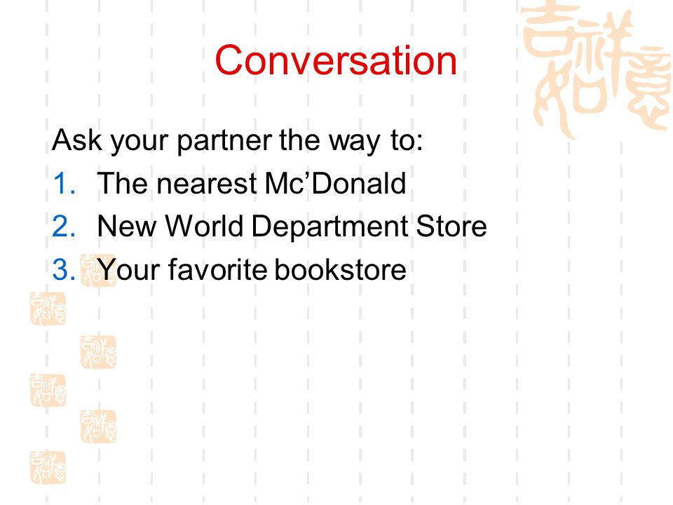 Conversation Ask your partner the way to: The nearest Mc'Donald