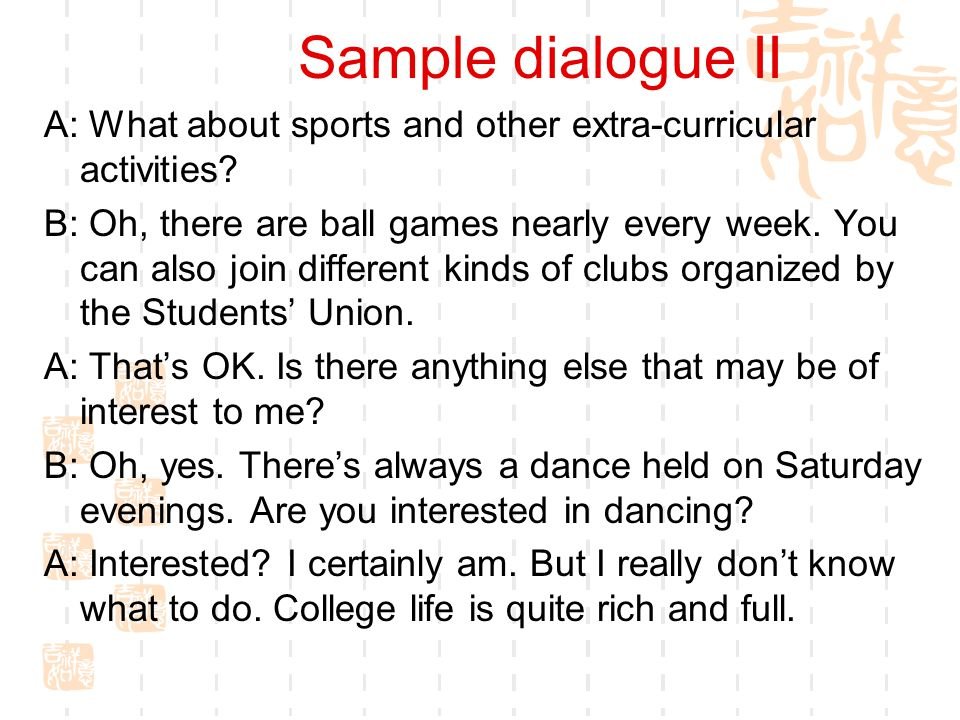 Sample dialogue II A: What about sports and other extra-curricular activities