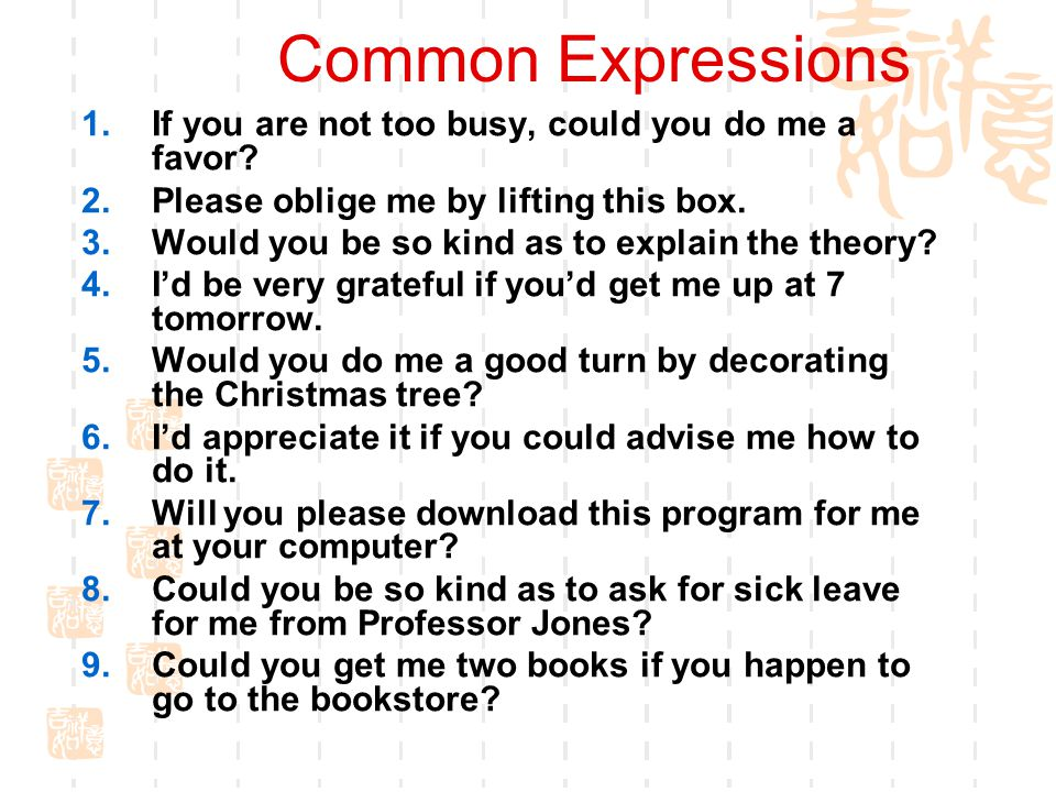 Common Expressions If you are not too busy, could you do me a favor