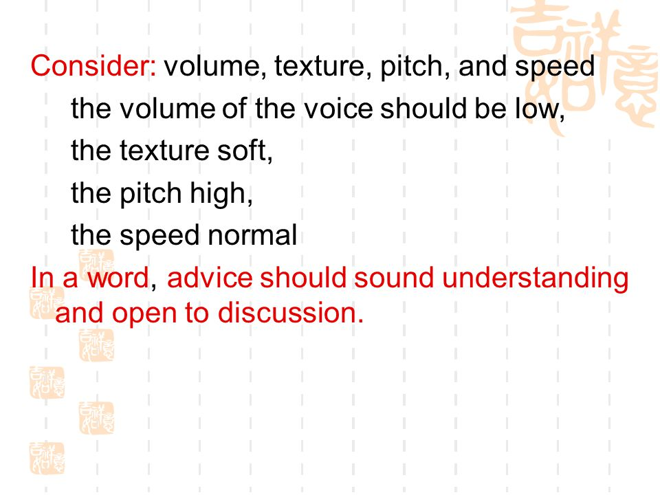 Consider: volume, texture, pitch, and speed