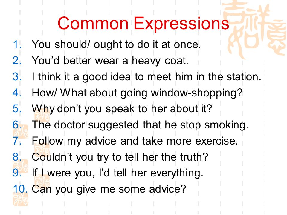 Common Expressions You should/ ought to do it at once.