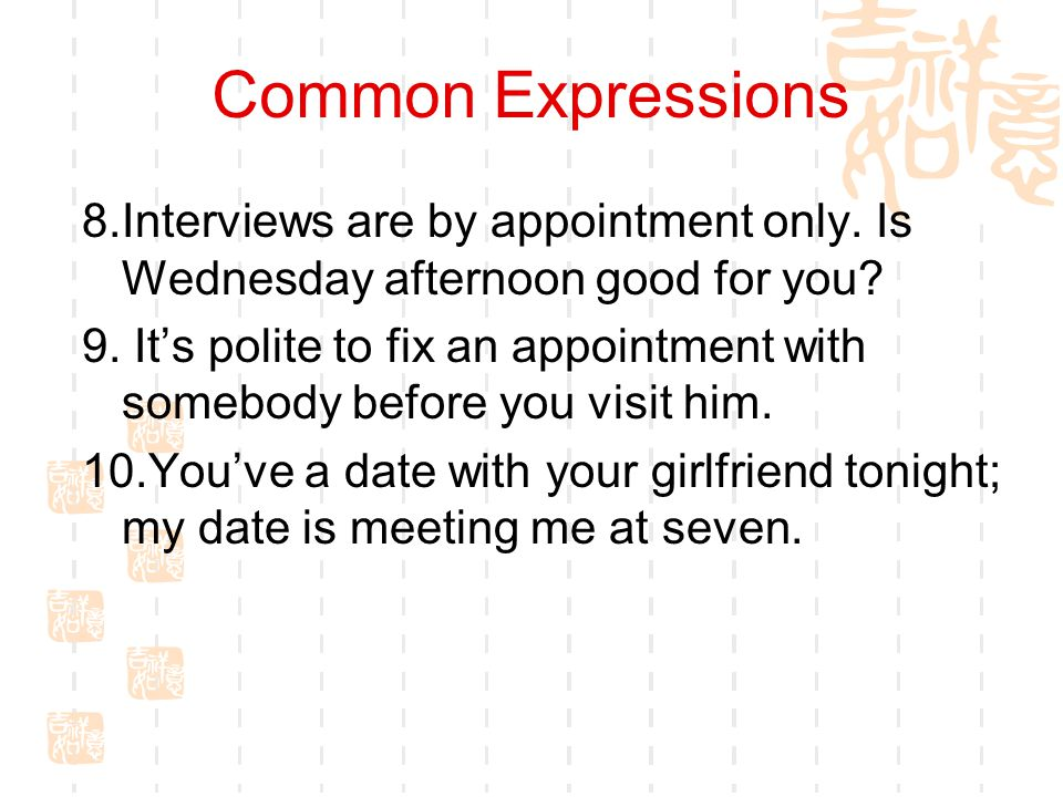 Common Expressions 8.Interviews are by appointment only. Is Wednesday afternoon good for you