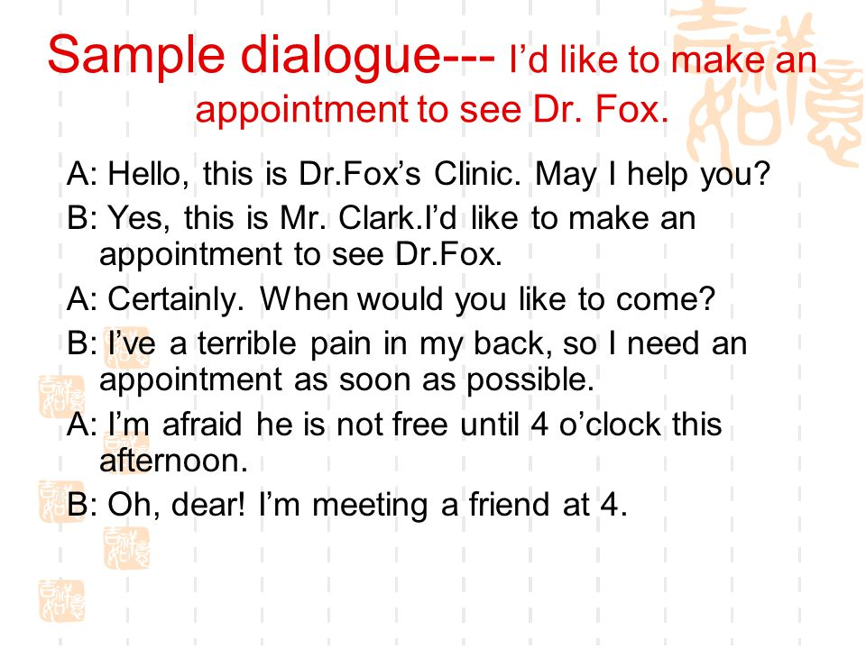 Sample dialogue--- I'd like to make an appointment to see Dr. Fox.