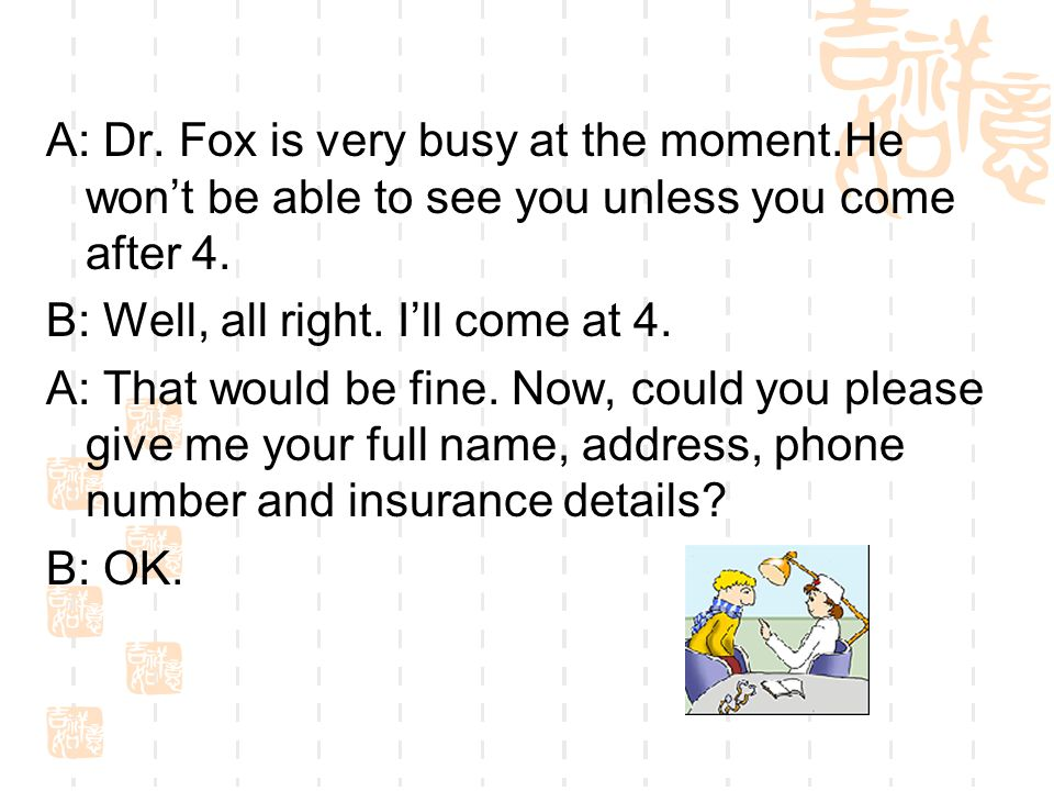 A: Dr. Fox is very busy at the moment