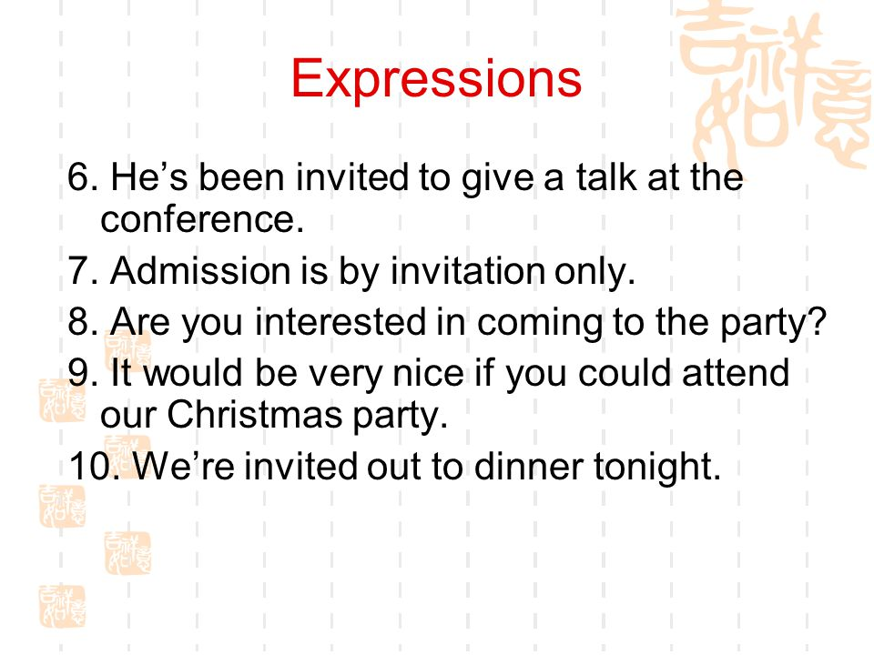 Expressions 6. He's been invited to give a talk at the conference.