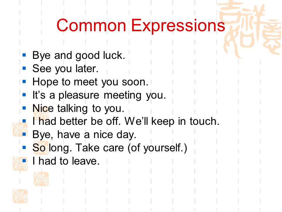Common Expressions Bye and good luck. See you later.