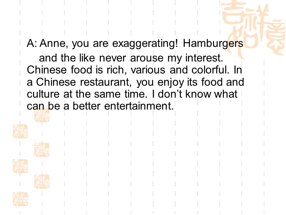 A: Anne, you are exaggerating! Hamburgers