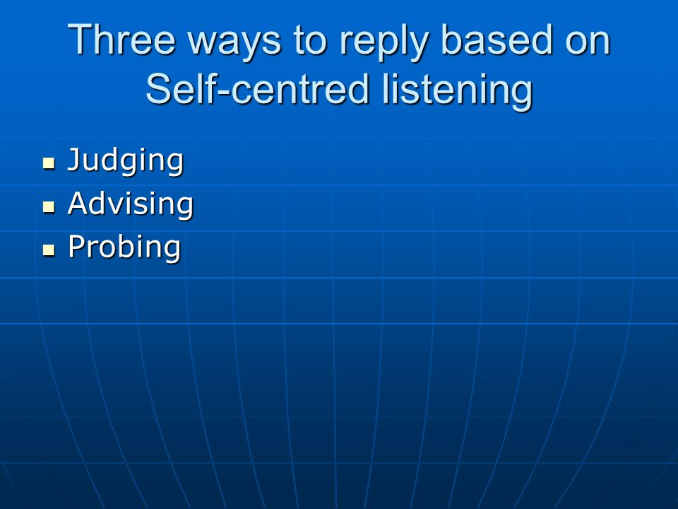 Three ways to reply based on Self-centred listening