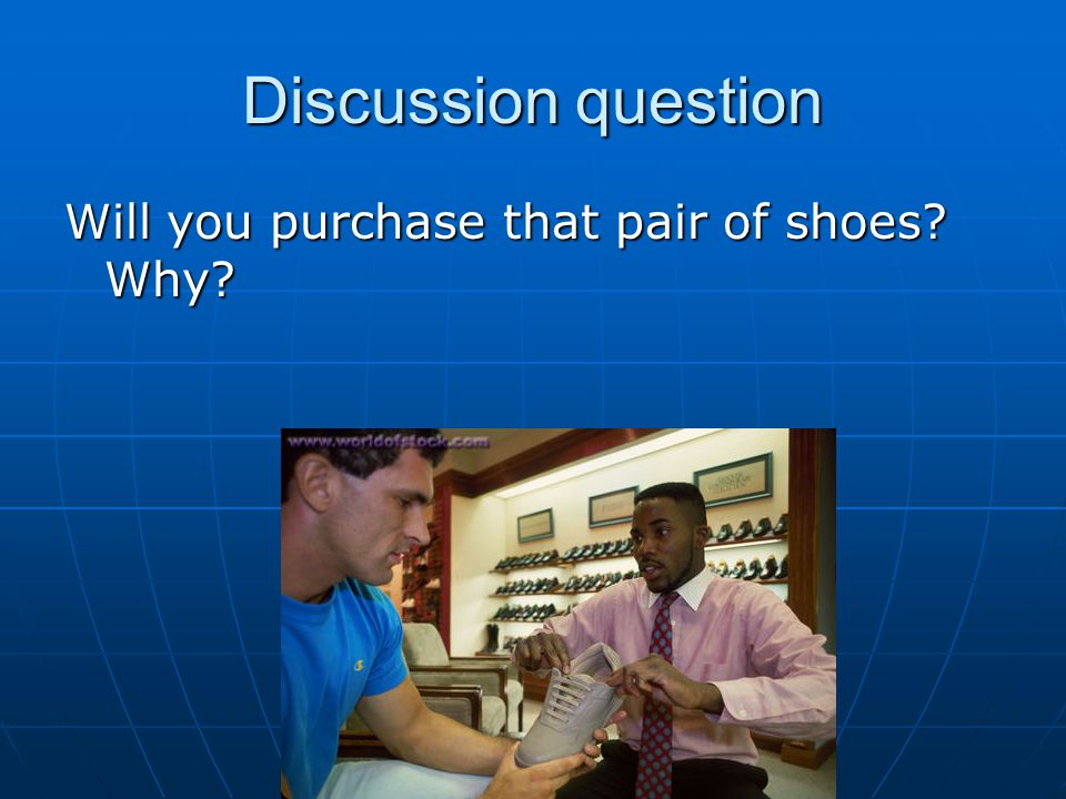 Discussion question Will you purchase that pair of shoes Why