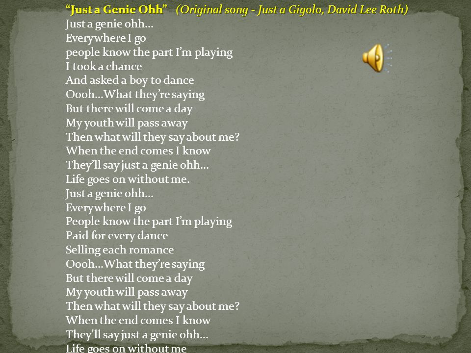 Just a Genie Ohh (Original song - Just a Gigolo, David Lee Roth)