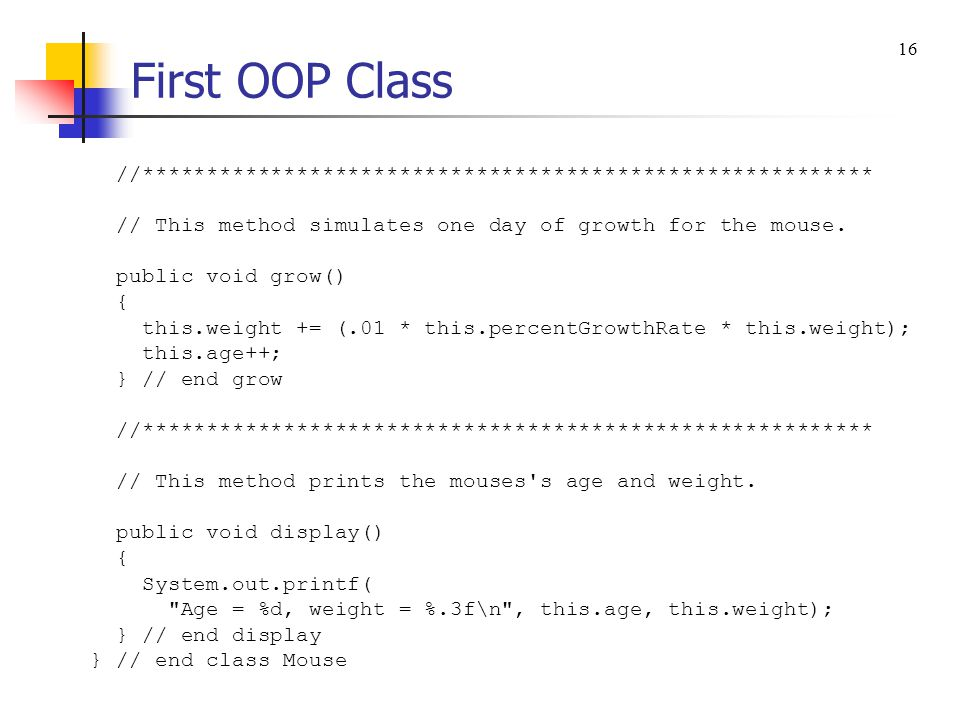 First OOP Class 16. //********************************************************* // This method simulates one day of growth for the mouse.