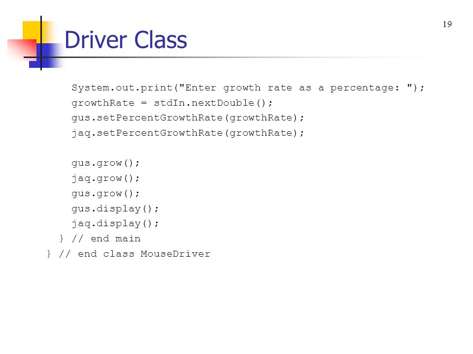 Driver Class System.out.print( Enter growth rate as a percentage: );