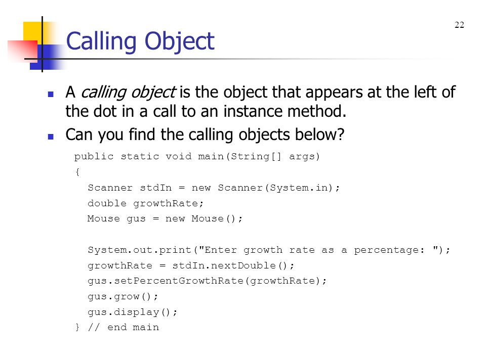 Calling Object 22. A calling object is the object that appears at the left of the dot in a call to an instance method.