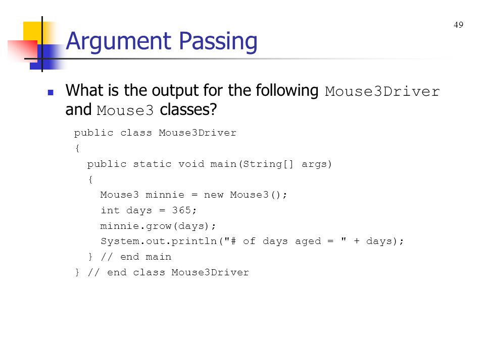 Argument Passing 49. What is the output for the following Mouse3Driver and Mouse3 classes public class Mouse3Driver.