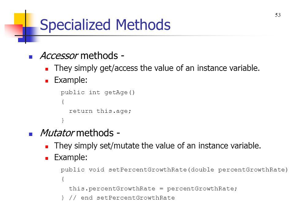 Specialized Methods Accessor methods - Mutator methods -