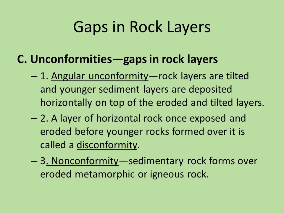 Gaps in Rock Layers C. Unconformities—gaps in rock layers