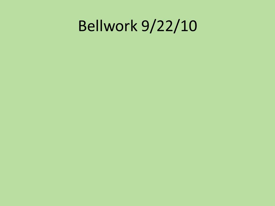 Bellwork 9/22/10