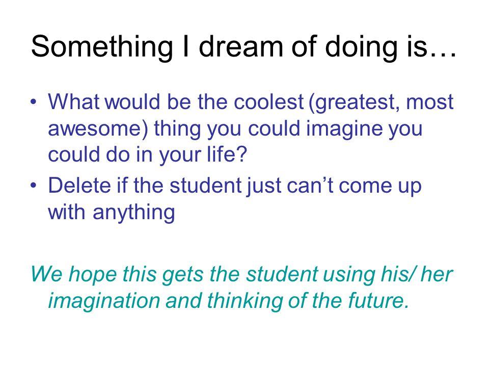 Something I dream of doing is…