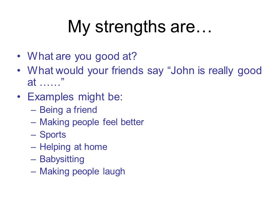 My strengths are… What are you good at