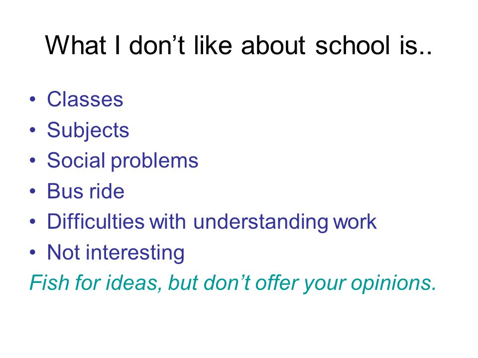 What I don't like about school is..