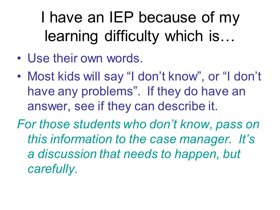 I have an IEP because of my learning difficulty which is…