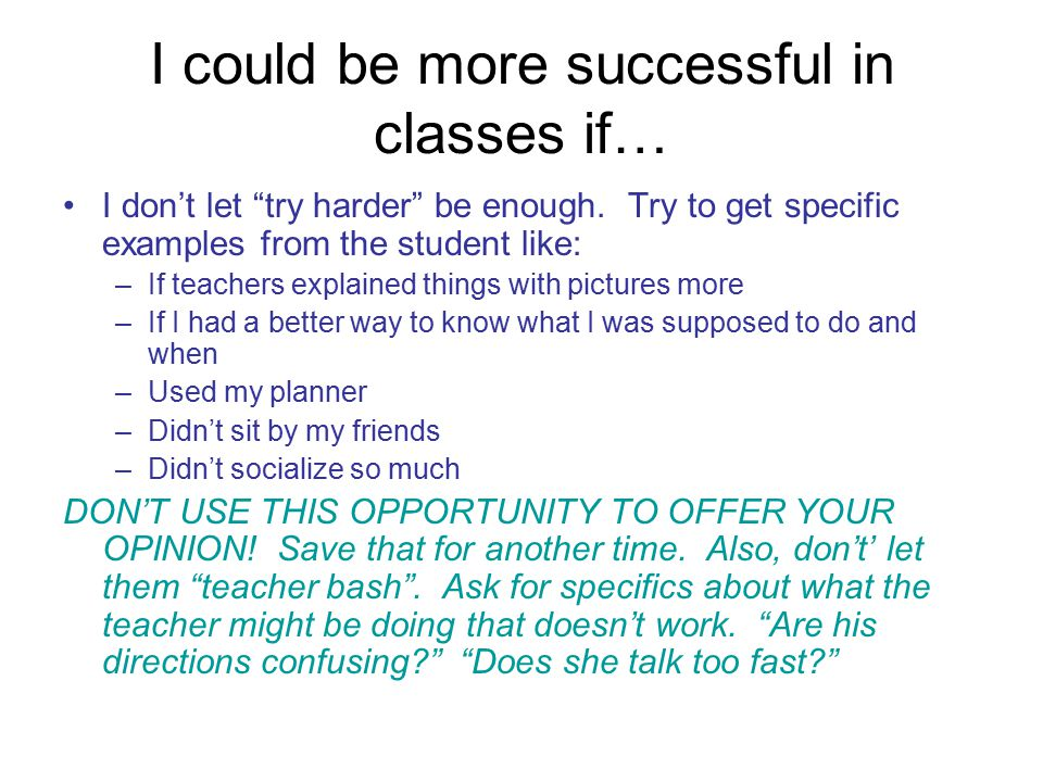 I could be more successful in classes if…