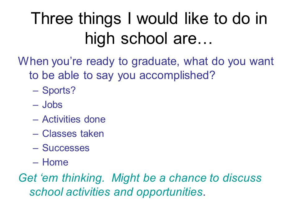 Three things I would like to do in high school are…