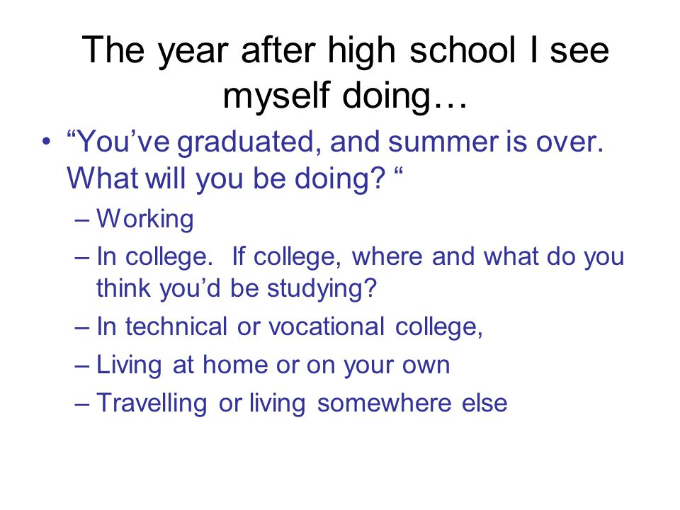 The year after high school I see myself doing…