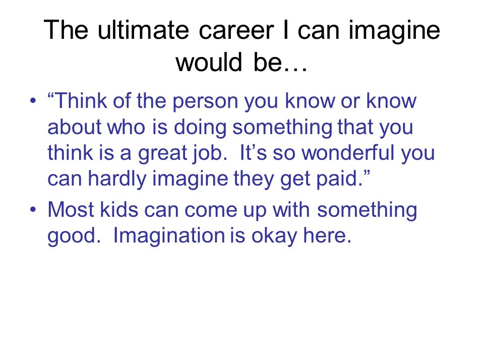 The ultimate career I can imagine would be…