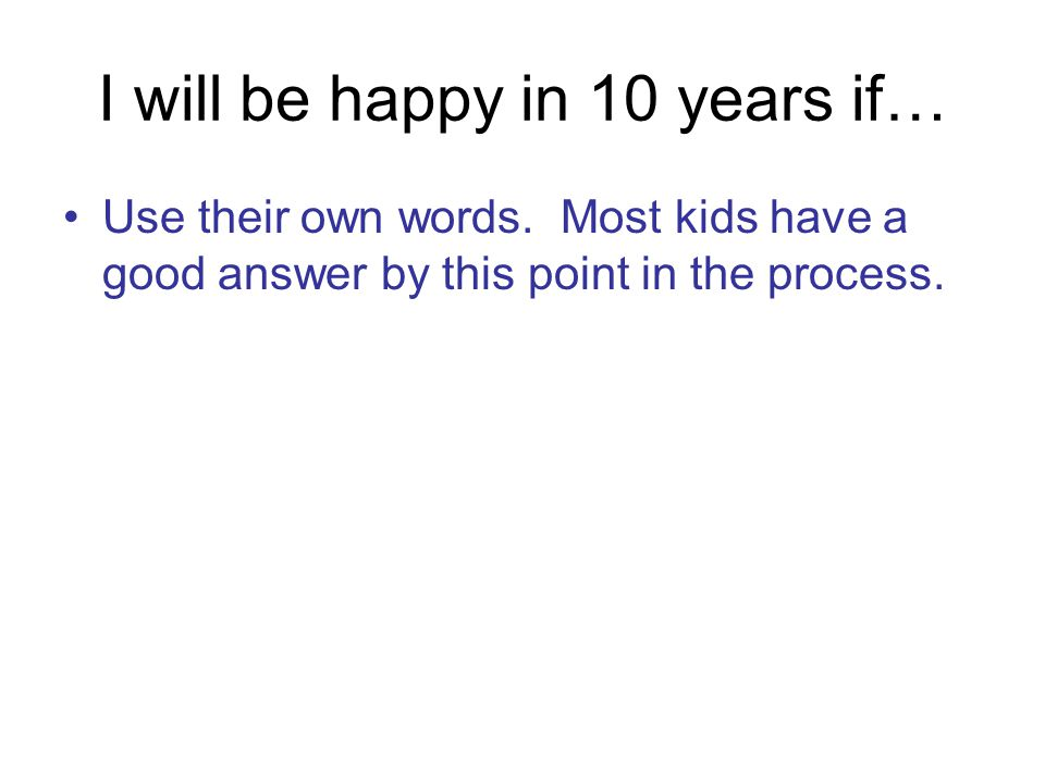 I will be happy in 10 years if…
