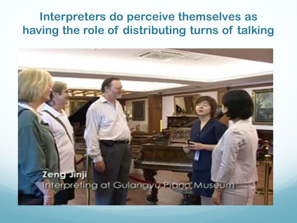 Interpreters do perceive themselves as having the role of distributing turns of talking