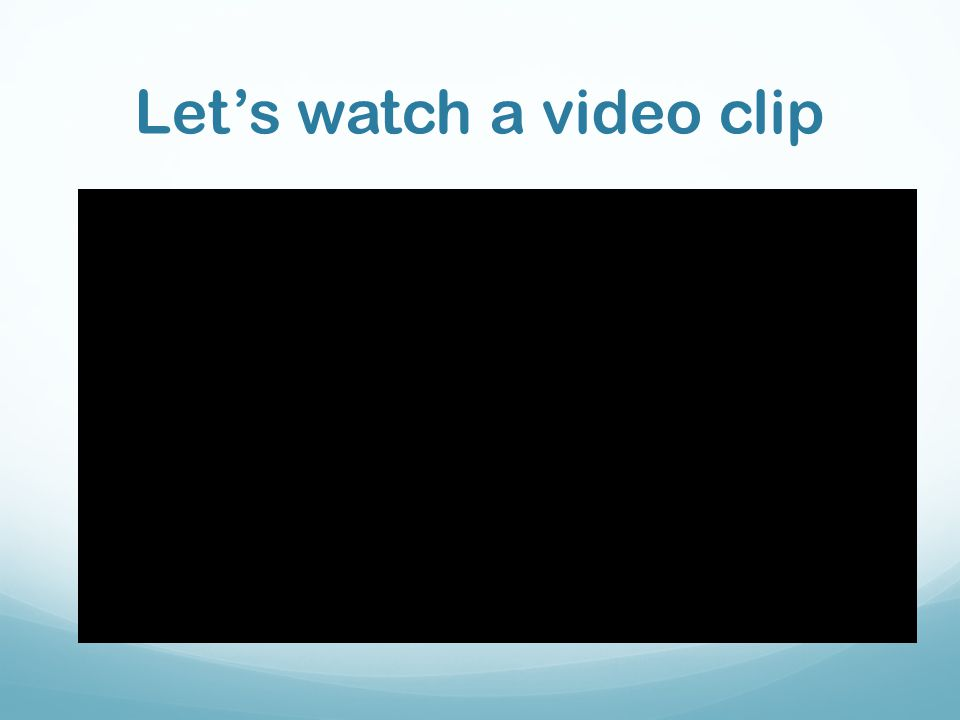 Let's watch a video clip