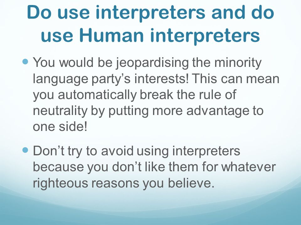 Do use interpreters and do use Human interpreters