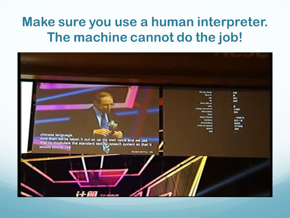 Make sure you use a human interpreter. The machine cannot do the job!
