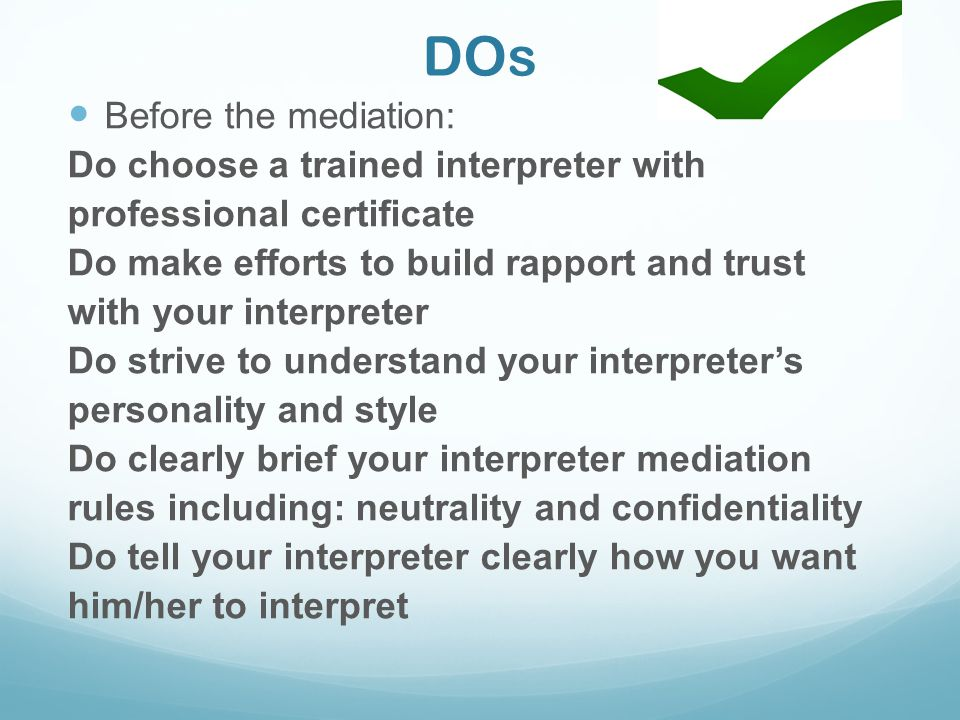 DOs Before the mediation: Do choose a trained interpreter with