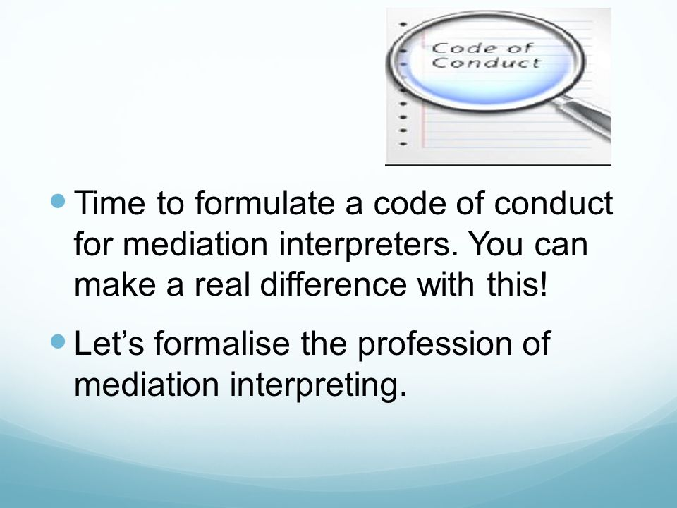 Time to formulate a code of conduct for mediation interpreters