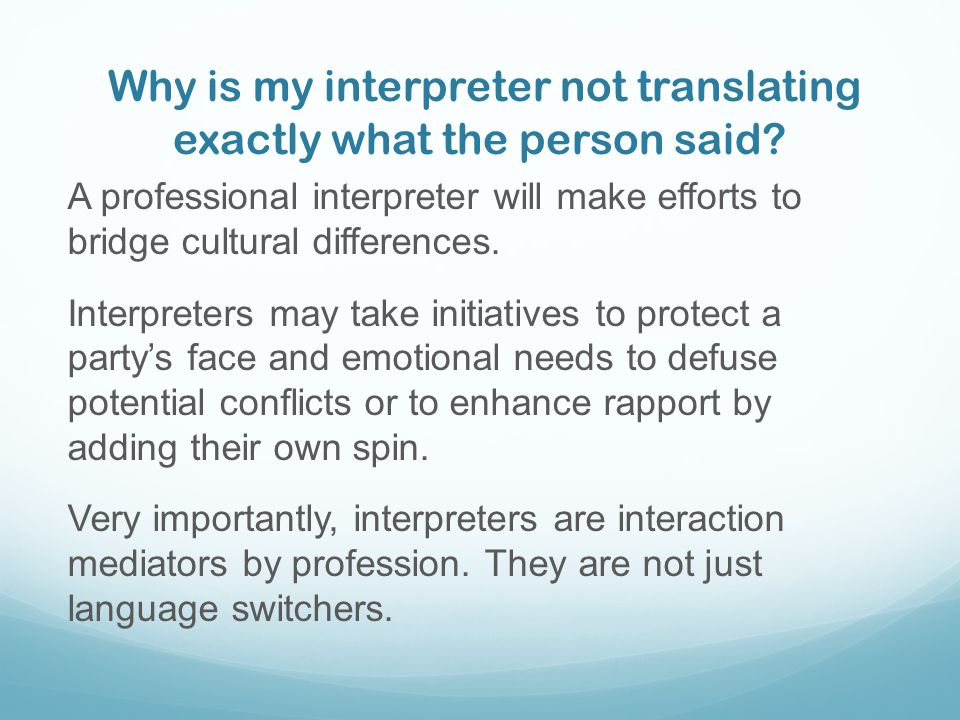 Why is my interpreter not translating exactly what the person said