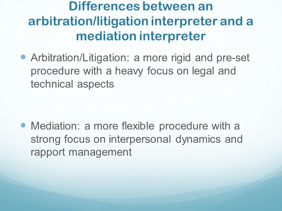 Differences between an arbitration/litigation interpreter and a mediation interpreter