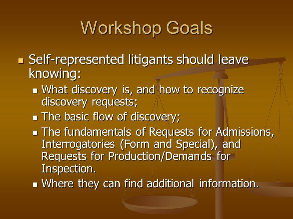 Workshop Goals Self-represented litigants should leave knowing: