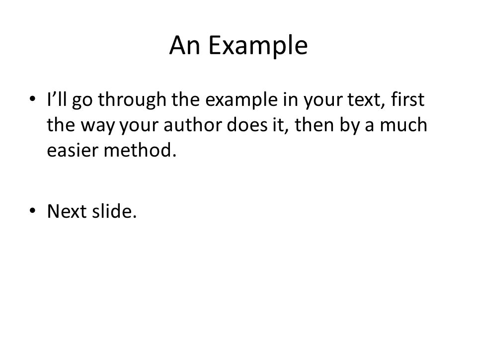 An Example I'll go through the example in your text, first the way your author does it, then by a much easier method.